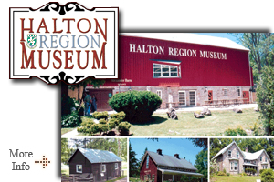 Halton Region Museum - Located beneath the Niagara Escarpment inside Kelso - the museum is one of the only remaining intact farmsteads.  Visitors can explore trails and revisit Halton's history.